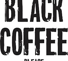 black coffee please by Vana Shipton