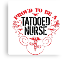 Cool 'Proud to be a Tattooed Nurse' TShirt and Accessories Canvas Print