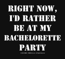 Right Now, I'd Rather Be At My Bachelorette Party by cmmei