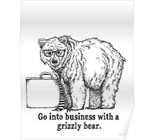 Go Into Business with a Grizzly Bear Poster