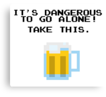 It's Dangerous To Go Alone Without Beer Canvas Print