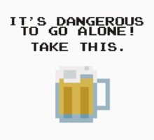It's Dangerous To Go Alone Without Beer by TheShirtYurt