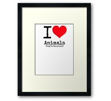 I Love Animals. They're Delicious! Framed Print