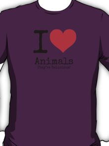 I Love Animals. They're Delicious! T-Shirt