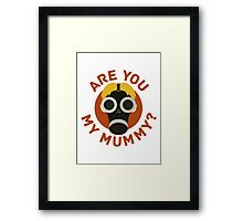 R U MY MUMMY? Framed Print