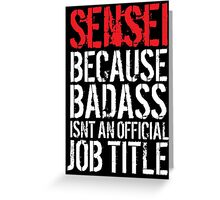 Cool Sensei because Badass Isn't an Official Job Title' Tshirt, Accessories and Gifts Greeting Card