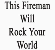 This Fireman Will Rock Your World  by supernova23