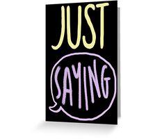 just saying Greeting Card