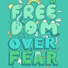 Freedom Over Fear by thepapercrane