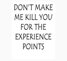 Don't Make Me Kill You For The Experience Points by kaneko