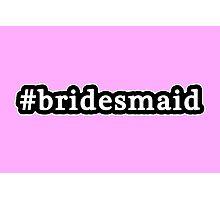 Bridesmaid - Hashtag - Black & White Photographic Print