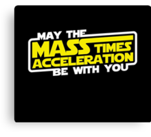 May the Mass x Acceleration Be With You Canvas Print