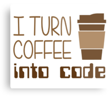 I Turn Coffee Into Programming Code Metal Print