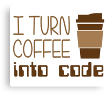I Turn Coffee Into Programming Code Canvas Print