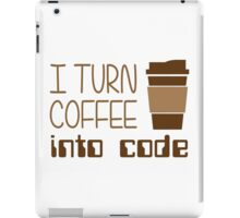 I Turn Coffee Into Programming Code iPad Case/Skin