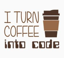 I Turn Coffee Into Programming Code by TheShirtYurt