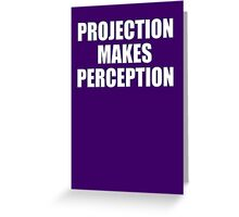PROJECTION MAKES PERCEPTION Greeting Card