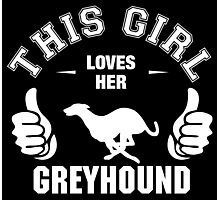 This Girl Loves Her Greyhound Photographic Print