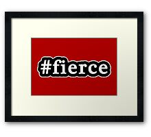 Fierce - Hashtag - Black & White Framed Print