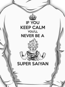 If You Keep Calm You'll Never Be A Super Saiyan T-Shirt