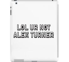 Lol ur not alex turner iPad Case/Skin