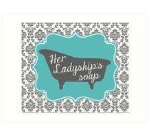 """Downton Abbey """"Her Ladyship's Soap"""" Art Print"""