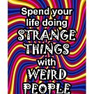Spend your life doing strange things with weird people 04 by GentryRacing