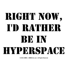 Right Now, I'd Rather Be In Hyperspace - Black Text by cmmei