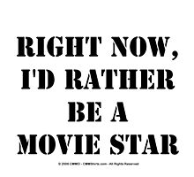 Right Now, I'd Rather Be A Movie Star - Black Text by cmmei
