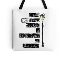 Have you ever licked a lamp post in winter? Tote Bag