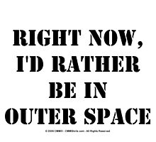 Right Now, I'd Rather Be In Outer Space - Black Text by cmmei