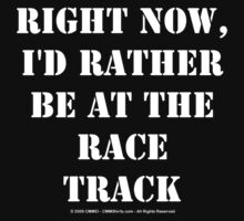Right Now, I'd Rather Be At The Race Track - White Text by cmmei