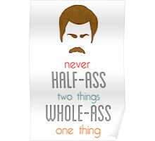Ron Swanson Never Half-Ass Two Things Whole-Ass One Thing Poster