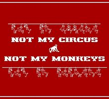 Not My Circus Not My Monkeys by Menega  Sabidussi