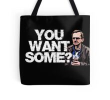 YOU WANT SOME? Tote Bag