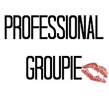 PROFESSIONAL GROUPIE by ollysdirection
