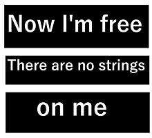 Now I'm free, there are no strings on me by tumblrnerd