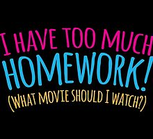 I HAVE TOO MUCH HOMEWORK! (what movie should I watch?) by jazzydevil