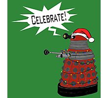 "Festive Dalek -- ""Celebrate!"" Photographic Print"