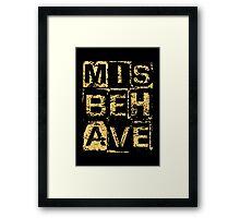 Misbehave Framed Print