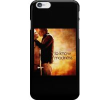 To Know Madness iPhone Case/Skin
