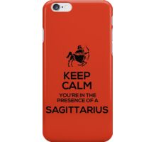 Keep Calm, You're in the Presence of a Sagittarius iPhone Case/Skin