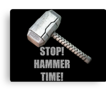 Stop, Hammer Time! Canvas Print