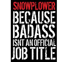 Excellent Snowplower because Badass Isn't an Official Job Title' Tshirt, Accessories and Gifts Photographic Print