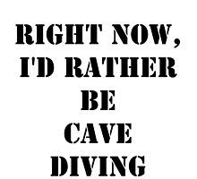 Right Now, I'd Rather Be Cave Diving - Black Text by cmmei