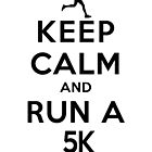 Keep Calm and Run a 5k Female (LS) by rachaelroyalty