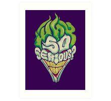 Why So Serious? - Joker Art Print