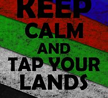 Keep Calm and Tap Your Lands by GreenGamer