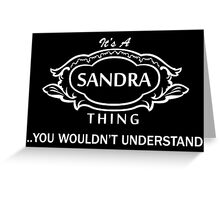 It's A Sandra Thing.. You Wouldn't Understand! Greeting Card