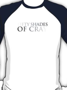 FIFTY SHADES OF CRAY T-Shirt